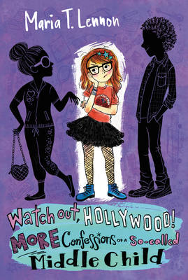 Watch Out, Hollywood! More Confessions of a So-Called Middle Child by Maria T. Lennon