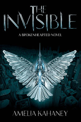 The Invisible A Brokenhearted Novel by Amelia Kahaney