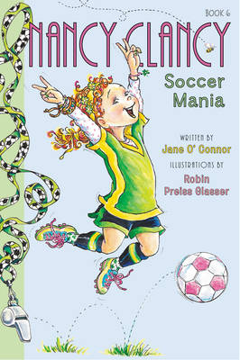 Fancy Nancy: Nancy Clancy, Soccer Mania by Jane O'Connor