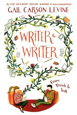 Writer to Writer From Think to Ink by Gail Carson Levine