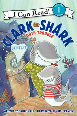 Clark the Shark: Tooth Trouble by Bruce Hale
