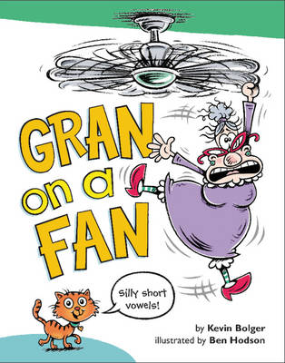 Gran on a Fan Silly Short Vowels by Kevin Bolger
