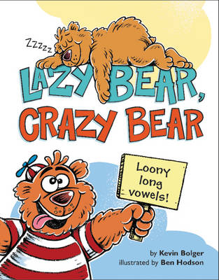 Lazy Bear, Crazy Bear Loony Long Vowels by Kevin Bolger
