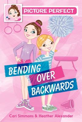 Picture Perfect #1: Bending Over Backwards by Cari Simmons, Heather Alexander