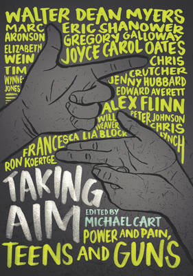 Taking Aim Power and Pain, Teens and Guns by Michael Cart, Marc Aronson, Edward Averett, Francesca Lia Block