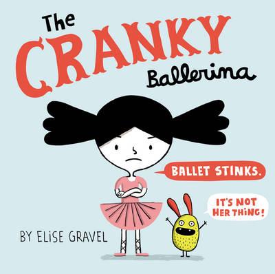 The Cranky Ballerina by Elise Gravel