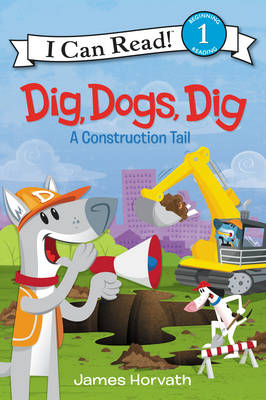 Dig, Dogs, Dig A Construction Tail by James Horvath