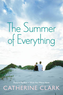 The Summer of Everything Picture Perfect and Wish You Were Here by Catherine Clark