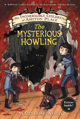 The Incorrigible Children of Ashton Place: Book I The Mysterious Howling by Maryrose Wood