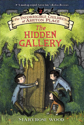The Incorrigible Children of Ashton Place: Book II The Hidden Gallery by Maryrose Wood