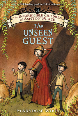 The Incorrigible Children of Ashton Place: Book III The Unseen Guest by Maryrose Wood