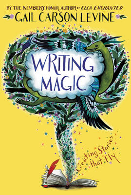 Writing Magic Creating Stories That Fly by Gail Carson Levine