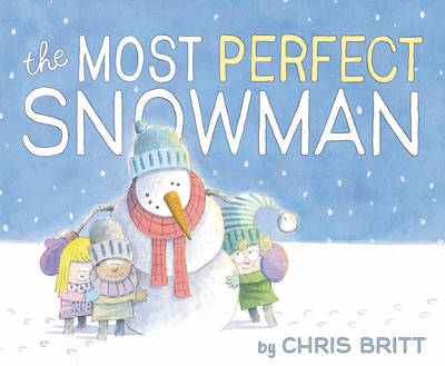 The Most Perfect Snowman by Chris Britt