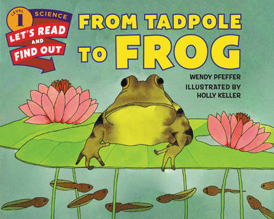 From Tadpole to Frog by Wendy Pfeffer