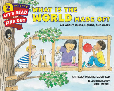 What is the World Made of? All About Solids, Liquids, and Gases by Kathleen Weidner Zoehfeld