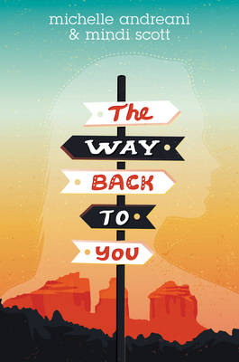 The Way Back to You by Michelle Andreani, Mindi Scott
