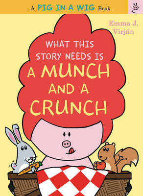 What This Story Needs is a Munch and a Crunch by Emma J. Virjan