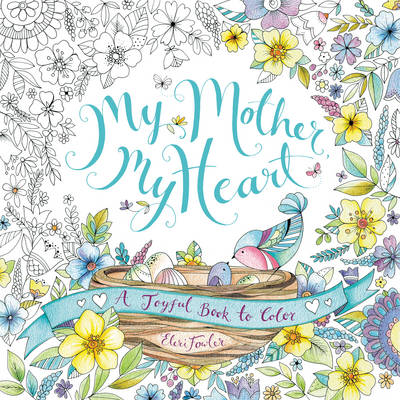 My Mother, My Heart A Joyful Book to Color by Eleri Fowler