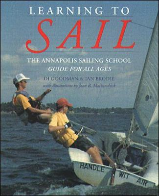 Learning to Sail The Annapolis Sailing School Guide for Young Sailors of All Ages by Diane Goodman, Ian Brodie