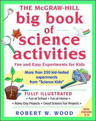 The McGraw-Hill Big Book of Science Activities Fun and Easy Experiments for Kids by Robert Wood