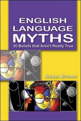 English Language Myths 30 Beliefs That Aren't Really True by Adam Brown