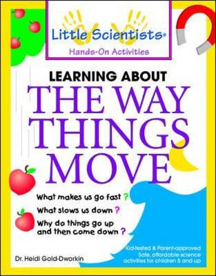 Learn About the Way Things Move by Heidi Gold-Dworkin, Donna L. Goodman