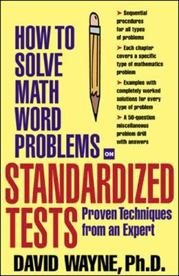 How To Solve Math Word Problems On Standardized Tests by David S. Wayne