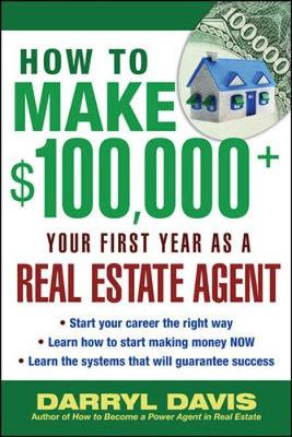How to Make $100,000+ Your First Year as a Real Estate Agent by Darryl Davis, Steve Harney