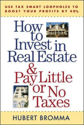 How to Invest in Real Estate And Pay Little or No Taxes: Use Tax Smart Loopholes to Boost Your Profits By 40% Use Tax Smart Loopholes to Boost Your Profits By 40% by Hubert Bromma