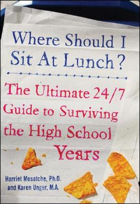 Where Should I Sit at Lunch? The Ultimate 24/7 Guide to Surviving the High School Years by Karen Unger, Harriet S. Mosatche