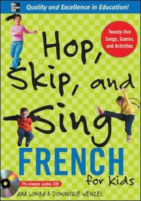 Hop, Skip, and Sing French An Interactive Audio Program for Kids by Ana Lomba, Dominique Wenzel