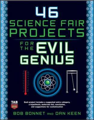 46 Science Fair Projects for the Evil Genius by Dan Keen, Bob Bonnet