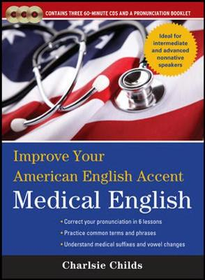Improve Your American English Accent : Medical English by Charlsie Childs