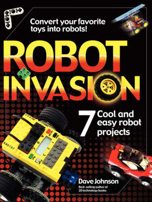 Robot Invasion 7 Cool and Easy Robot Projects by Dave Johnson