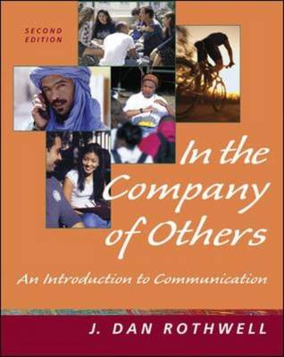 In the Company of Others: An Introduction to Communication by J. Dan Rothwell