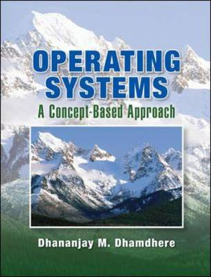 Operating Systems A Concept-based Approach by Dhananjay M. Dhamdhere