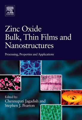 Zinc Oxide Bulk, Thin Films and Nanostructures Processing, Properties and Applications by Professor Chennupati Jagadish