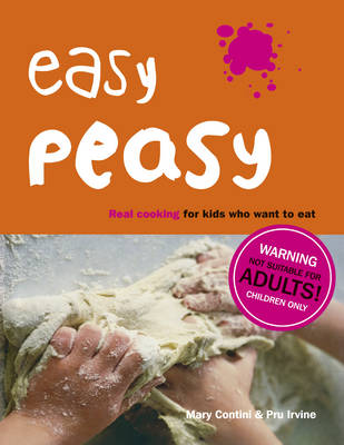Easy Peasy Real Food For Kids Who Want to Cook by Mary Contini, Pru Irvine