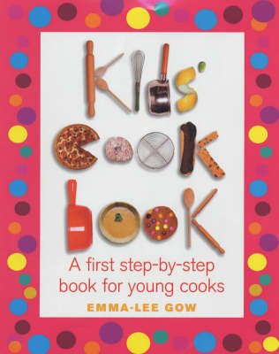 Kid's Cookbook A First Step-by-step Book for Young Cooks by Emma-Lee Gow