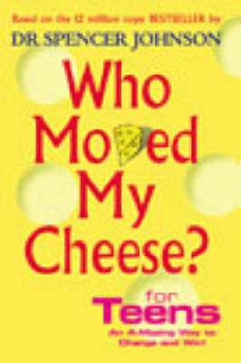 Who Moved My Cheese? For Teens by Spencer, M.D. Johnson