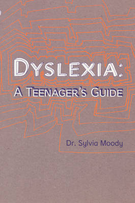 Dyslexia A Teenager's Guide by Sylvia Moody