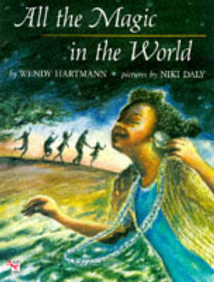 All the Magic in the World by Wendy Hartmann, Niki Daly