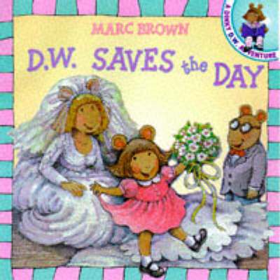 D.W. Saves the Day by Marc Brown