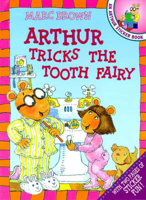 Arthur Tricks the Tooth Fairy An Arthur Sticker Book by Marc Brown