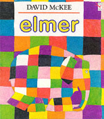 Elmer The Story of a Patchwork Elephant by David McKee