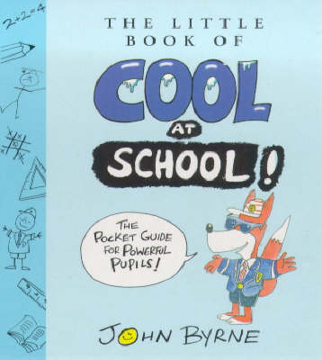 The Little Book of Cool at School by John Byrne