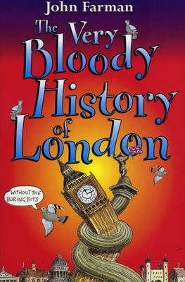 The Very Bloody History of London by John Farman