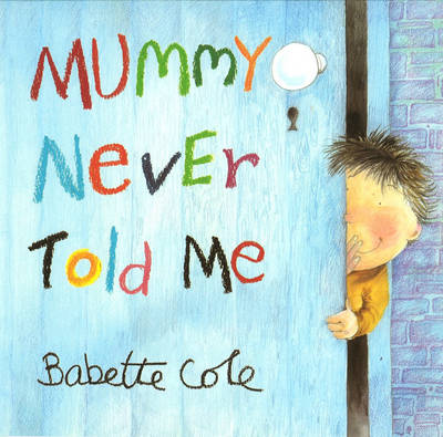 Mummy Never Told Me by Babette Cole
