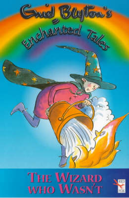Enid Blyton's Enchanted Tales - The Wizard Who Wasn't by Enid Blyton