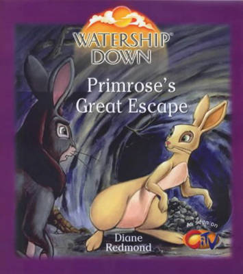 Watership Down - Primrose's Great Escape A New Life for Primrose by Diane Redmond, Richard Adams